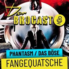 Phantasm / Das Böse - Unser frisches Fangequatsche - Der Brocast