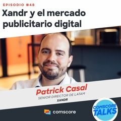 EP 48: Xandr y el mercado publicitario digital
