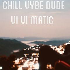 Chill Vybe Dude - VI - VI - Matic
