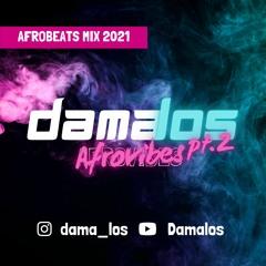 Afrovibes pt.3 by Damalos | AFROBEATS MIX 2021 2020 (ft. FIREBOY DML | BURNA BOY | DAVIDO | WIZKID)