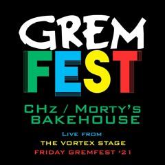 C-Hz / Morty's Bakehouse Set    FRI GREMFEST '21 -