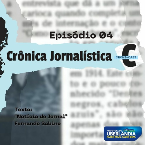 CRONI-CAST   Episódio 04 - Crônica Jornalística