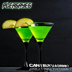 Pleasayes - Can I Buy U A Drink [Bass House]