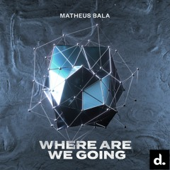 Matheus Bala - Where Are We Going [OUT NOW]