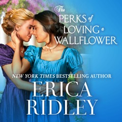 The Perks Of Loving A Wallflower by Erica Ridley Read by Moira Quirk - Audiobook Excerpt