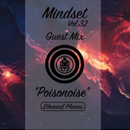 """Mindset Vol.32 Guest Mix - """"Poisonoise"""" <Ethereal Planes>"""