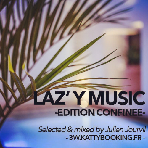 LAZ'Y Music by LAZ' Hotel (Edition Confinée) - Selected & mixed by Julien Jourvil