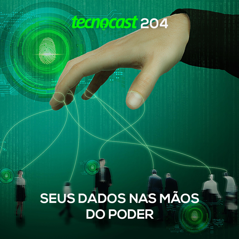 204 – Seus dados nas mãos do poder