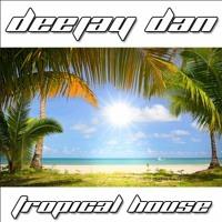 DeeJay Dan - Tropical House [2015]