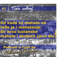 Od kada su mahale od tada je i mahalanje - Tuzla calling - Podcast