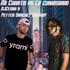 Mi Cuarto Vs La Curiosdad @djcesard and @PetterSanchez