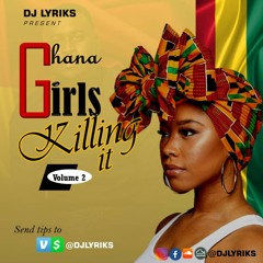 Ghana Girls Killing It Vol 2 [Naana blu, Sefa, Gyakie, Feli Nuna, OV, Akiyana, Adina &More]