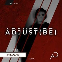 Adjust (BE) Invites #040 | NIKOLAS |