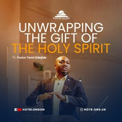 Unwrapping the Gift of the Holy Spirit - Pastor Temi Odejide - Sunday 23 May 2021
