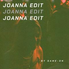 Joanna (Game-On Edit 2021)