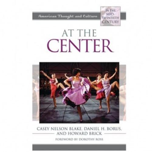 Casey Blake, Daniel H. Borus, and Howard Brick's At the Center