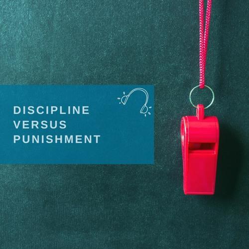 DISCIPLINE VERSUS PUNISHMENT(5 STEPS)