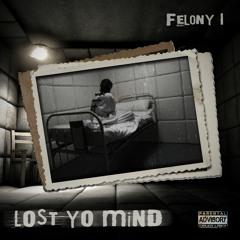 """Felony 1 - """"Lost yo' Mind"""""""