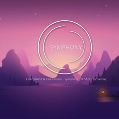 Clean Bandit & Zara Larsson - Symphony (HK SANCHEZ Remix).
