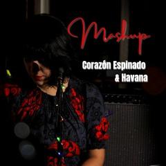 Mashup - Corazón Espinado & Havana (en vivo)
