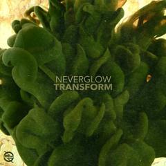 NEVERGLOW - Transform