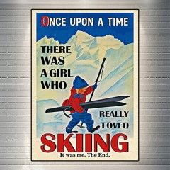 Poster once upon a time there was a girl who really loved skiing it was me the end