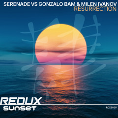 Serenade vs Gonzalo Bam & Milen Ivanov - Resurrection (Chill Mix) [Out Now]