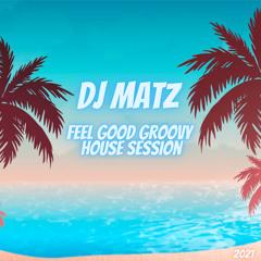 ▶️ Dj Matz | Feel Good Groovy House Session 2021