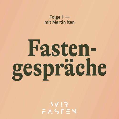 Fastengespräche — Folge 1 — mit Martin Iten