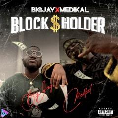 BIG JAY - Block Holder (Feat Medikal)