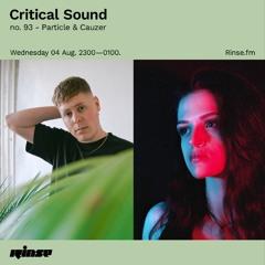 Critical Sound no. 93 - Particle & Cauzer | Rinse FM | 04.08.2021