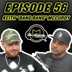 "Episode 55: Keith ""Bang Bang"" McCurdy"
