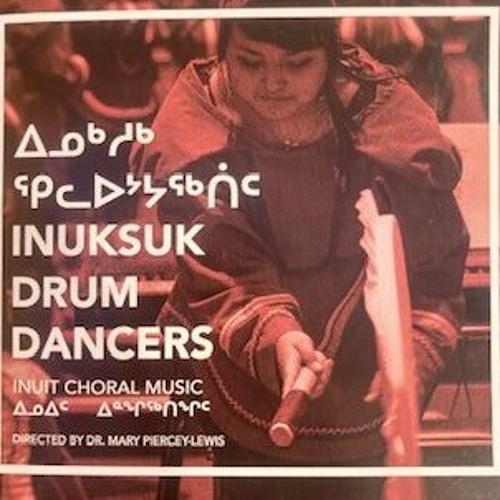 Inuksuk Drum Dancers: Inuit Choral Music 1
