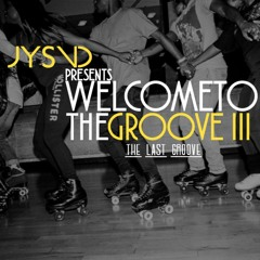 """Welcome To The Groove III (The Last Groove) """"House, Boogie, Hip-Hop, Funk, Electronic"""" (FREE DL)"""
