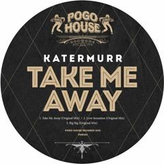 KATERMURR - Take Me Away (Original Mix) PHR301 ll POGO HOUSE