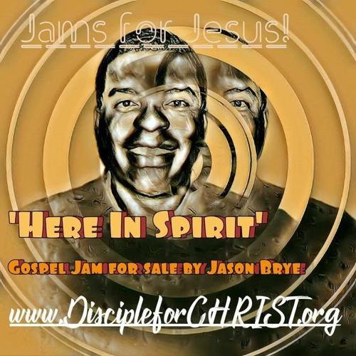 Here In Spirit by Gospel Entertainer Jason Brye (Bless Jesus)