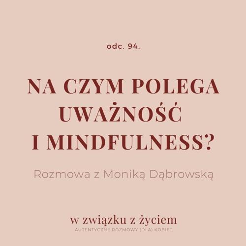 Odc. 94. Na czym polega UWAŻNOŚĆ I MINDFULNESS? Rozmowa z Moniką Dąbrowską