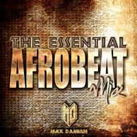 The Essential Afrobeat Mix  - DJ Max Damian