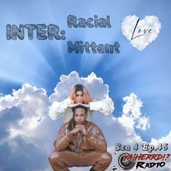 Inter: Racial-Mittent Love Yaherrd!? Szn 4 Ep.46