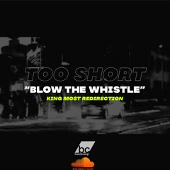 """Too Short """"Blow The Whistle"""" (King Most Redirection)"""