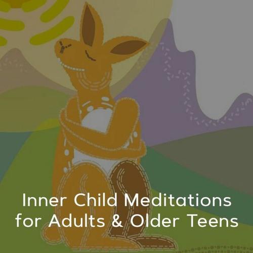 Inner Child Meditations for Adults & Older Teens