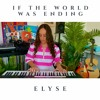 Download If the World Was Ending - JP Saxe feat. Julia Michaels (Cover) by ELYSE Mp3