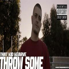 That Kid Kearve — Throw Some