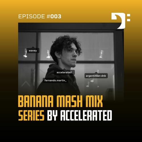 Banana Mash #003 — Accelerated [WAVEY MIX]