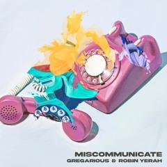GREGarious & Robin Yerah - Miscommunicate
