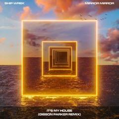Ship Wrek - It's My House (Gibson Parker Remix)