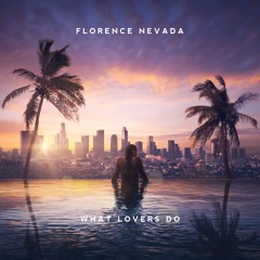 Florence Nevada - What Lovers Do