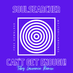 Soulsearcher - Can't Get Enough! (Toby Lawrence Remix)