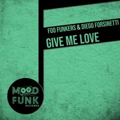 Foo Funkers & Diego Forsinetti - GIVE ME LOVE // MFR254