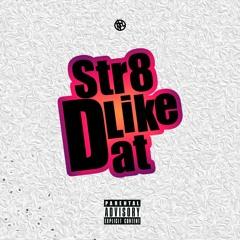 Str8 Like Dat (Remix)